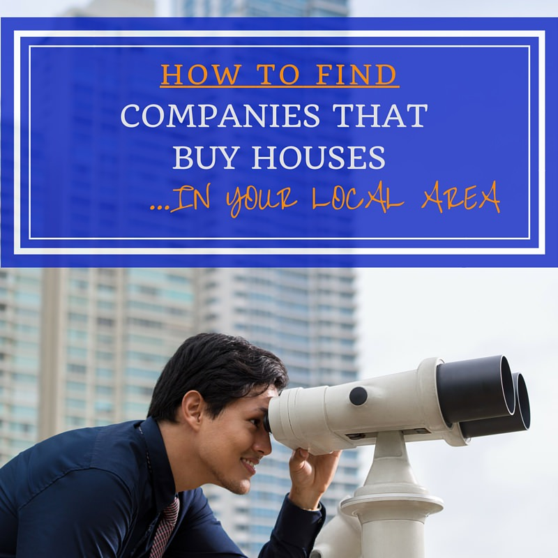 How to find companies that buy houses in your local area